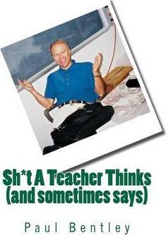Sh*t a Teacher Thinks (and Sometimes Says)