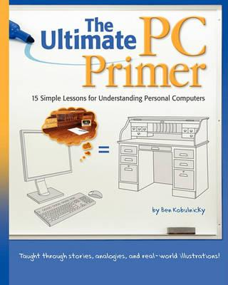 The Ultimate PC Primer: 15 Simple Lessons for Understanding Personal Computers