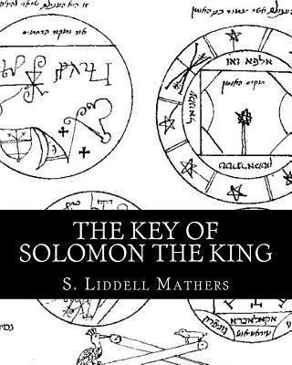 The Key of Solomon the King : S Liddell MacGregor Mathers