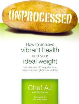 Unprocessed : How to achieve vibrant health and your ideal weight.