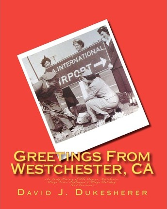 Greetings from Westchester, CA : An Early History of the Region