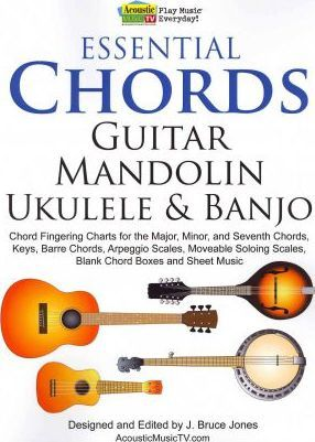 Essential Chords, Guitar, Mandolin, Ukulele and Banjo : Chord Fingering Charts for the Major, Minor, and Seventh Chords, Keys, Barre Chords, Arpeggio Scales, Moveable Soloing Scales, Blank Chord Boxes and Sheet Music