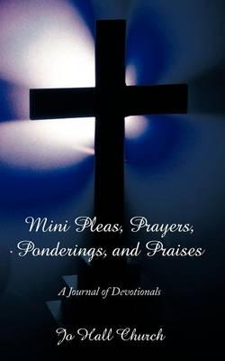 Mini Pleas, Prayers, Ponderings, and Praises