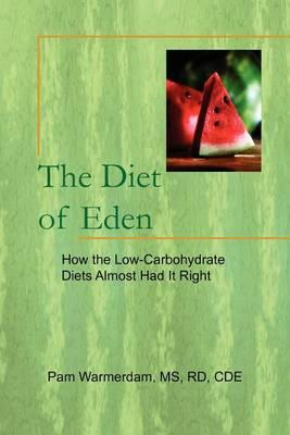 The Diet of Eden : How the Low-Carbohydrate Diets Almost Had It Right – Pam MS RD CDE Warmerdam