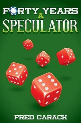 Forty Years a Speculator: My Discoveries and Insights