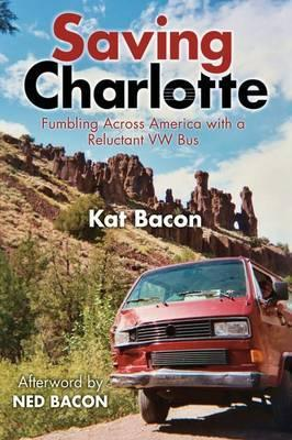 Saving Charlotte  Fumbling Across America with a Reluctant VW Bus