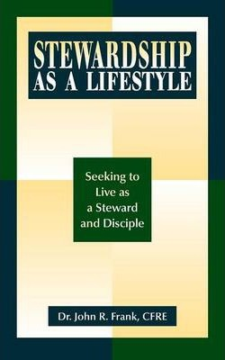 Stewardship as a Lifestyle  Seeking to Live as a Steward and Disciple