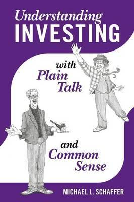 Understanding Investing with Plain Talk and Common Sense
