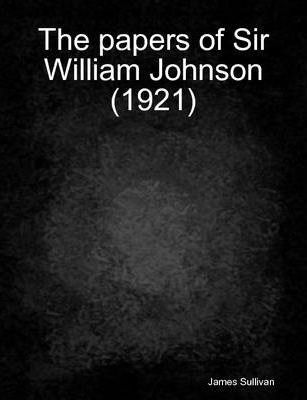 The Papers of Sir William Johnson (1921)