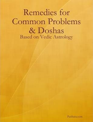 Remedies for Common Problems & Doshas - Based on Vedic Astrology