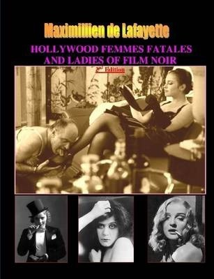 Hollywood Femmes Fatales and Ladies of Film Noir, Volume 1. 2nd Edition