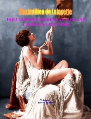 Hollywood Femmes Fatales and Ladies of Film Noir, Volume 2. 2nd Edition.