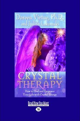 Crystal Therapy How to Heal and Empower Your Life with Crystal Energy  How to Heal and Empower Your Life with Crystal Energy