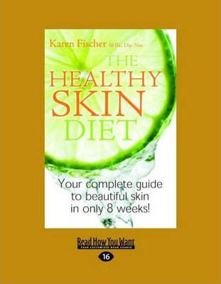 The Healthy Skin Diet: Your Complete Guide to Beautiful Skin in Only 8 Weeks!