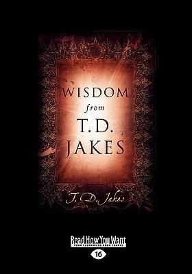 Wisdom from T D  Jakes : T D Jakes : 9781458798336