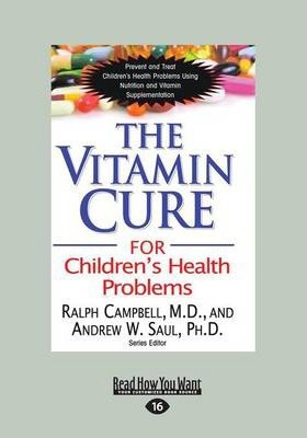 The Vitamin Cure for Children's Health Problems  Prevent and Treat Children's Health Problems Using Nutrition and Vitamin Supplementation