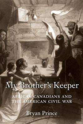 My Brother's Keeper : African Canadians and the American Civil War