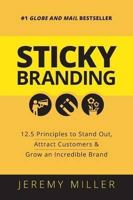 Sticky Branding: Stand out, Attract Customers, Grow a Sticky Brand