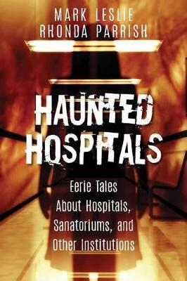 Haunted Hospitals  Eerie Tales About Hospitals, Sanatoriums, and Other Institutions