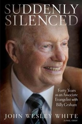 Suddenly Silenced  Forty Years as an Associate Evangelist with Billy Graham (Third Edition)