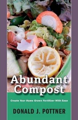 Abundant Compost - Create Your Home Grown Fertilizer with Ease