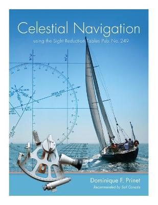 """Celestial Navigation : Using the Sight Reduction Tables from """"Pub. No 249"""""""