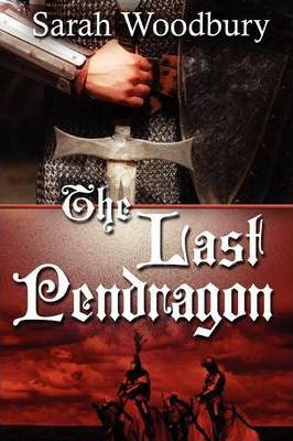 The Last Pendragon  A Story of Dark Age Wales