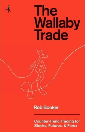 The Wallaby Trade: Counter-Trend Trading for Stocks, Futures, and Forex