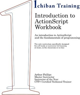 Introduction to ActionScript Workbook: An Introduction to ActionScript and the Fundamentals of Programming. the Only Curriculum Specifically Designed by an Award Winning Educator for Self Study or Instructor Led Training; At Home, in the Classroom or On-L