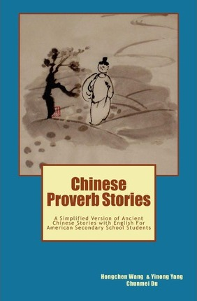 Chinese Proverb Stories: A Simplified Version of Ancient Chinese Stories with English for American Secondary School Students