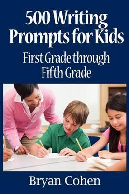 500 Writing Prompts for Kids : First Grade through Fifth Grade