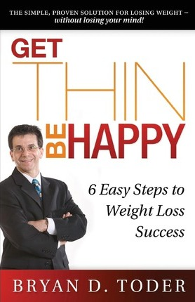 Get Thin-Be Happy : 6 Easy Steps to Weight Loss Success – Bryan D Toder
