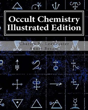 Occult Chemistry Illustrated Edition  Clairvoyant Observations on the Chemical Elements