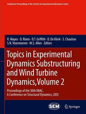 Topics in Experimental Dynamics Substructuring and Wind Turbine Dynamics  Proceedings of the 30th iMac, a Conference on Structural Dynamics, 2012