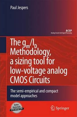 The gm/ID Methodology, a sizing tool for low-voltage analog CMOS Circuits: The semi-empirical and compact model approaches