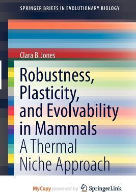Robustness, Plasticity, and Evolvability in Mammals