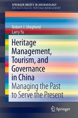 Heritage Management, Tourism, and Governance in China: Managing the Past to Serve the Present