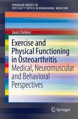 Exercise and Physical Functioning in Osteoarthritis : Medical, Neuromuscular and Behavioral Perspectives