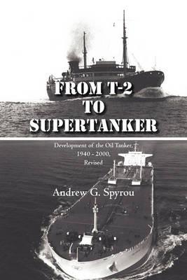 From T-2 to Supertanker: Development of the Oil Tanker, 1940 - 2000, Revised