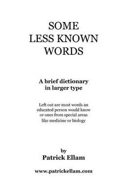 Some Less Known Words: A Brief Dictionary in Larger Type