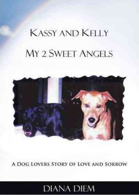 Kassy and Kelly My 2 Sweet Angels: A Dog Lovers Story of Love and Sorrow