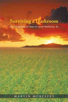 Surviving a Darkroom : The Chronicles of Marvin Jovel McKelvey Sr.