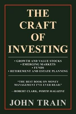 The Craft of Investing: Growth and Value Stocks * Emerging Markets * Funds * Retirement and Estate Planning