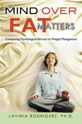 Mind Over Fat Matters : Conquering Psychological Barriers to Weight Management