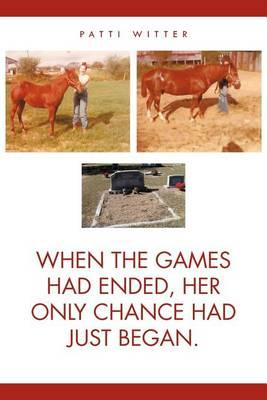 When the Games Had Ended, Her Only Chance Had Just Began. Cover Image