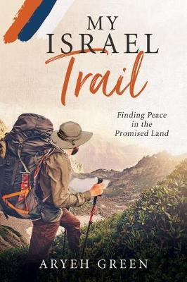 My Israel Trail : Finding Peace in the Promised Land