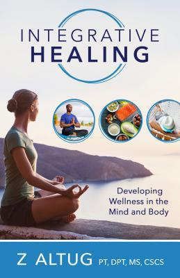 Integrative Healing : Developing Wellness in the Mind and Body
