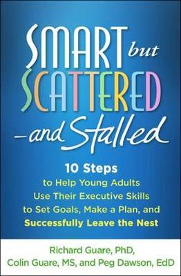 Smart but Scattered--and Stalled - Richard Guare, Peg Dawson, Colin Guare