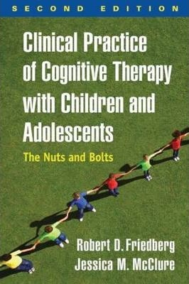Clinical Practice of Cognitive Therapy with Children and Adolescents, Second Edition