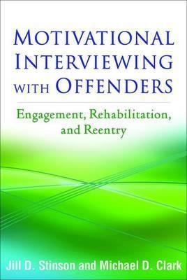 Motivational Interviewing with Offenders : Engagement, Rehabilitation, and Reentry